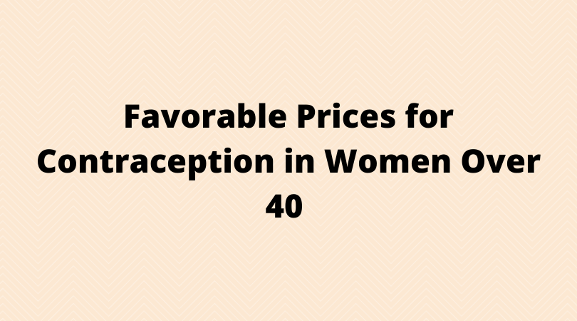 Favorable Prices for Contraception in Women Over 40