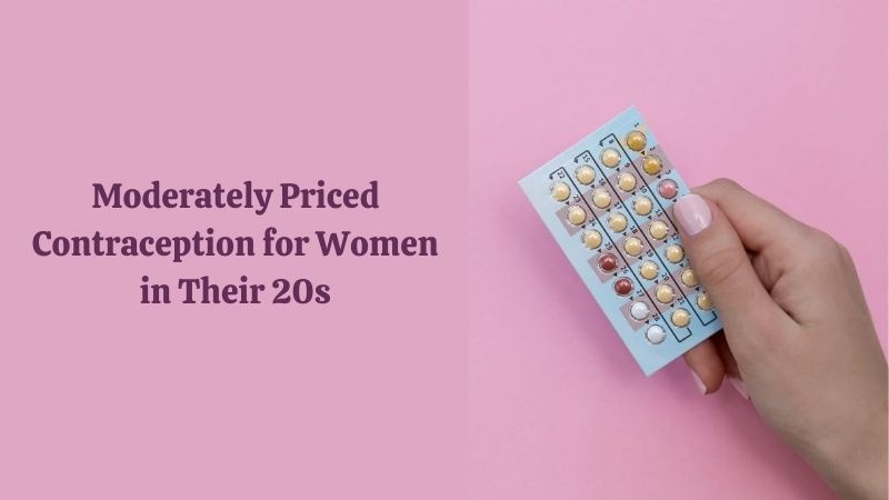 Moderately Priced Contraception for Women in Their 20s - Birth Control After 20