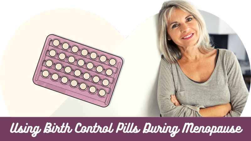 Using Birth Control Pills During Menopause